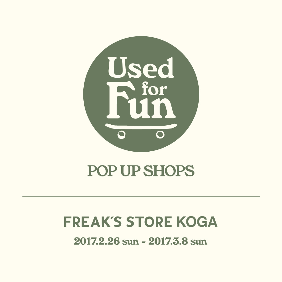 """Used for Fun"" POP UP SHOPS 2.26(日)より古河店にて開催"